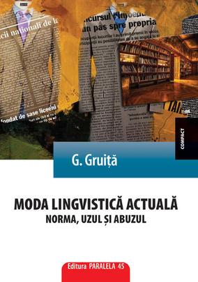 G. Gruiță, Moda lingvistică actuală. Norma, uzul și abuzul